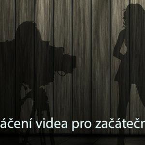 Natáčení videa pro začátečníky