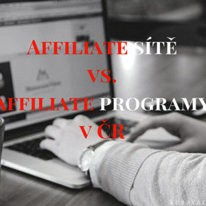 Affiliate sítě vs. affiliate programy v ČR